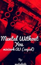 Mental Without You -minizerk AU- (sequel) by mustachioliz
