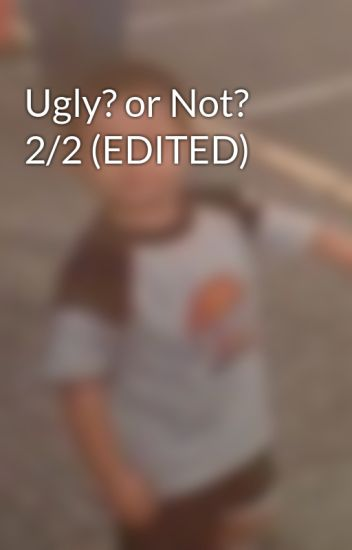 Ugly? or Not? 2/2 (EDITED)