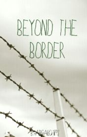 Beyond The Border by amitygirl15