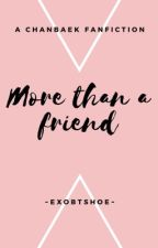 More Than A Friend | ChanBaek {COMPLETED} by exobtshoe