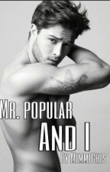 Mr. Popular and I
