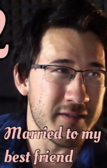 Married to my best friend  (book 2) (Markiplier X reader)