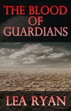The Blood of Guardians by LeaRyan