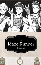 Maze Runner- Imagines and Preferences by TwentyOneJoshlerz
