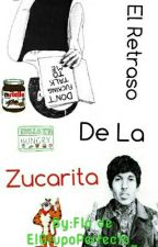 El Retraso De La Zucarita :v by ElGrupoPerfecto_