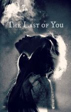 The Last of You *Watty's 2016* by Astral_Enchantrix