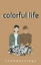Colorful Life || tronnor by tronnorsings