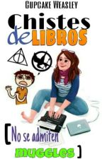 ¡Chistes de libros! [No se admiten muggles] by Cupcake_Weasley18