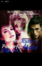 Alpha Ryker's Powerful Mate by Destiny_Rene_Roberts