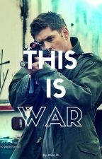This is War(Supernatural AU) by Alice_the_Doctress