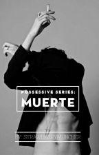 Possesive series: Muerte #Justwriteit #Wattys2016 by strawberrymuncher