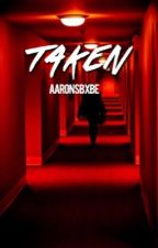 Taken ♕ a.c. (#wattys2016) by aaronsbxbe