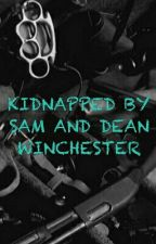 KIDNAPPED BY SAM AND DEAN WINCHESTER by spn_lover_666