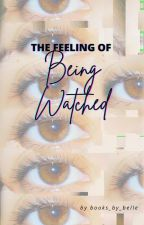 The Feeling of Being Watched by izzyweb22