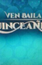 Ven Baila Quinceañera by antonellajasmine