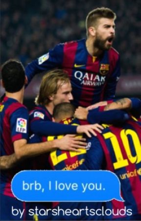 brb, ily ~ fc barcelona by starsheartsclouds