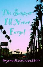 The Summer I'll Never Forget by madisonrose3200