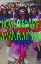 How I became Savannah Solo Part 2 by blaire_11