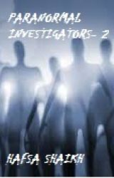 Paranormal Investigators Case files #2 by hafsa_indie