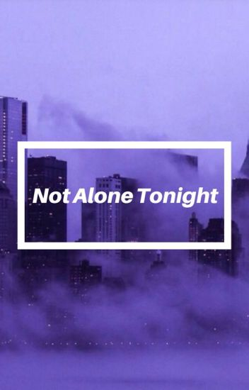 Not Alone Tonight (Male Yandere x Reader)