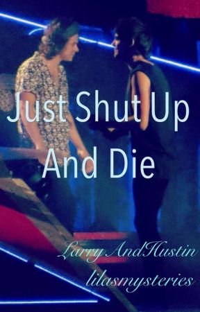 Just Shut Up And Die by lilasmysteries