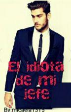 El Idiota De Mi Jefe by micaela1315