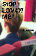 Stop Loving Me by honqjisoo