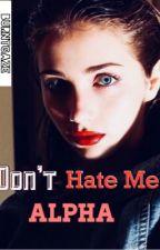 Don't Hate Me Alpha by 2liveandlove