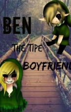 Ben The Type Of Boy Friend by somos100kul