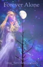 Forever Alone (Thranduil Fanfic) by iiWolficornii