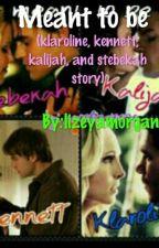 Meant To Be (Klaroline, Kennett, Kaijah, Stebekah story) by lizeyamorgan