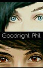 Goodnight, Phil. by kitkat_luva