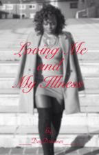 Loving Me and My Illness (BWWM) by ___DayDreamer____