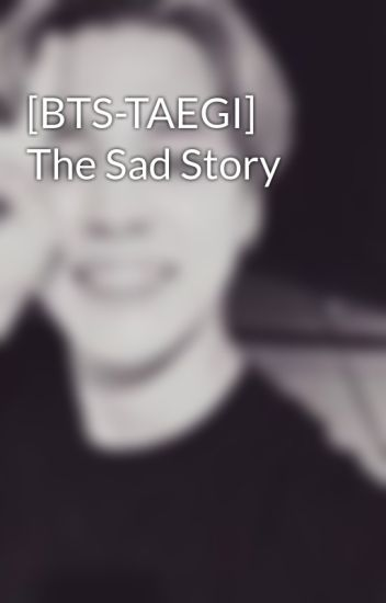 BTS-TAEGI] The Sad Story - 영이 - Wattpad
