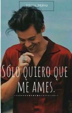Sólo Quiero Que Me Ames ( Harry Styles Y Tn) [TERMINADA.] by Valeria_Molina