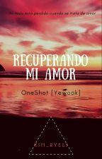 ~Recuperando Mi Amor~ OneShot (YeWook) by Eli_wook