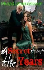 A Secret Through the Years - A Harry Potter Fan Fiction by MikaylaCatherineStewart