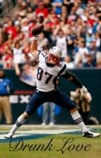 Drunk Love - A Rob Gronkowski Fanfiction. by queenalexis72