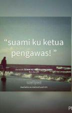 SUAMI KU KETUA PENGAWAS by Nurulain99