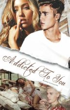 ADDICTED TO YOU •  JB  (RE-WRITTEN) by jayisboringg