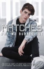 Matches: Why We Burned Out by gurlfrandmaterial