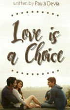 Love Is A Choice by paulaxiel_