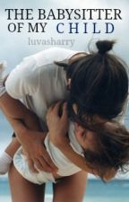 The Babysitter Of My Child || h.s by luvasharry