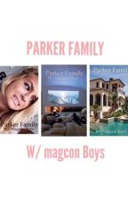 Parker Family ft. Old Magcon by dallaslaqueen