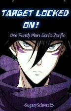 Target Locked On! || One Punch Man: Sonic Fanfic by SugarySchweetz