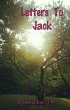 Letters to Jack by Andikan14