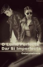 O Lume Perfecta Dar Si Imperfecta by CatalynaIoana