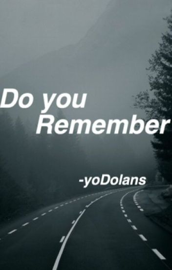 Do you remember// Grayson Dolan
