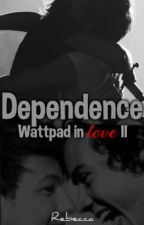 Dependence / Wattpad in love II || Long || LarryStylinsonAU by reberald_