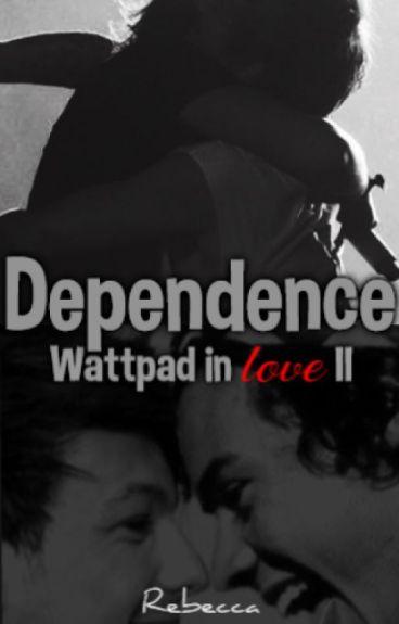 Dependence / Wattpad In Love II || Long || Larry Stylinson AU